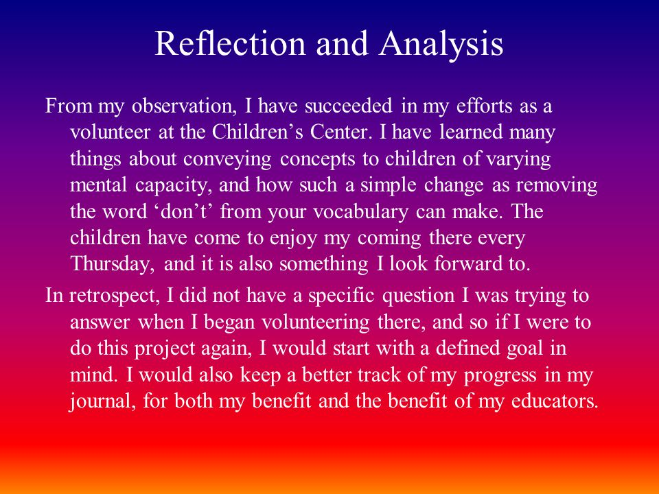 Reflection and Analysis From my observation, I have succeeded in my efforts as a volunteer at the Children's Center.