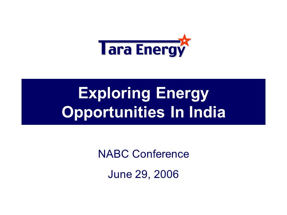 Exploring Energy Opportunities In India NABC Conference June 29, 2006