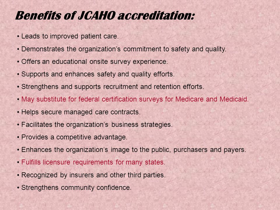 Benefits of JCAHO accreditation: Leads to improved patient care.