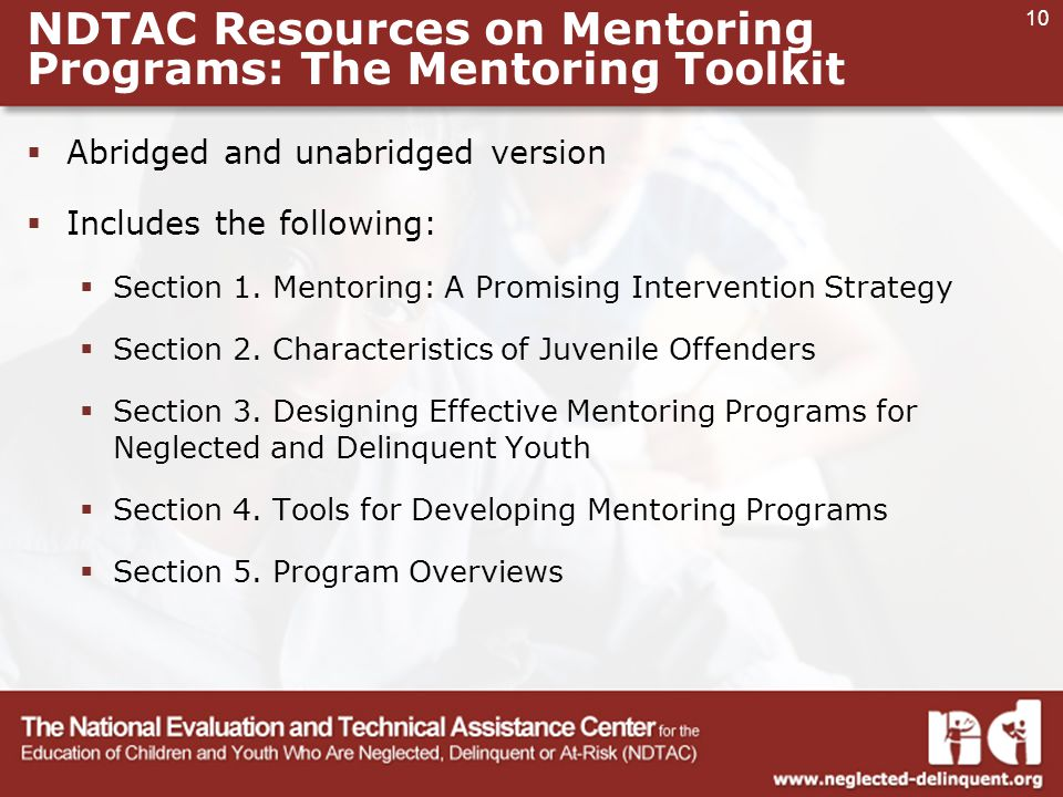 10 NDTAC Resources on Mentoring Programs: The Mentoring Toolkit  Abridged and unabridged version  Includes the following:  Section 1.