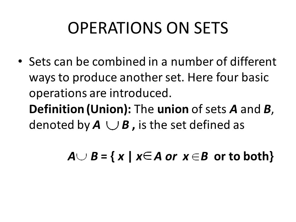 OPERATIONS ON SETS Sets can be combined in a number of different ways to produce another set.