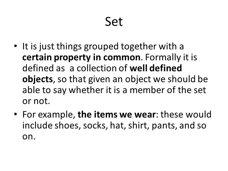 Set It is just things grouped together with a certain property in common.