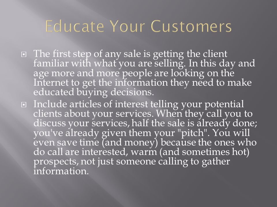  The first step of any sale is getting the client familiar with what you are selling.