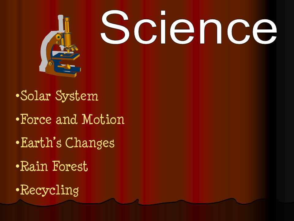 Solar System Force and Motion Earth's Changes Rain Forest Recycling