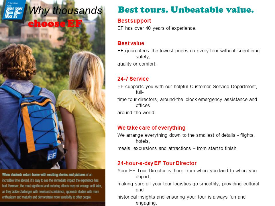 Best tours. Unbeatable value. Best support EF has over 40 years of experience.