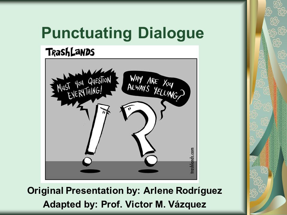 Punctuating Dialogue Original Presentation by: Arlene Rodríguez Adapted by: Prof. Victor M. Vázquez
