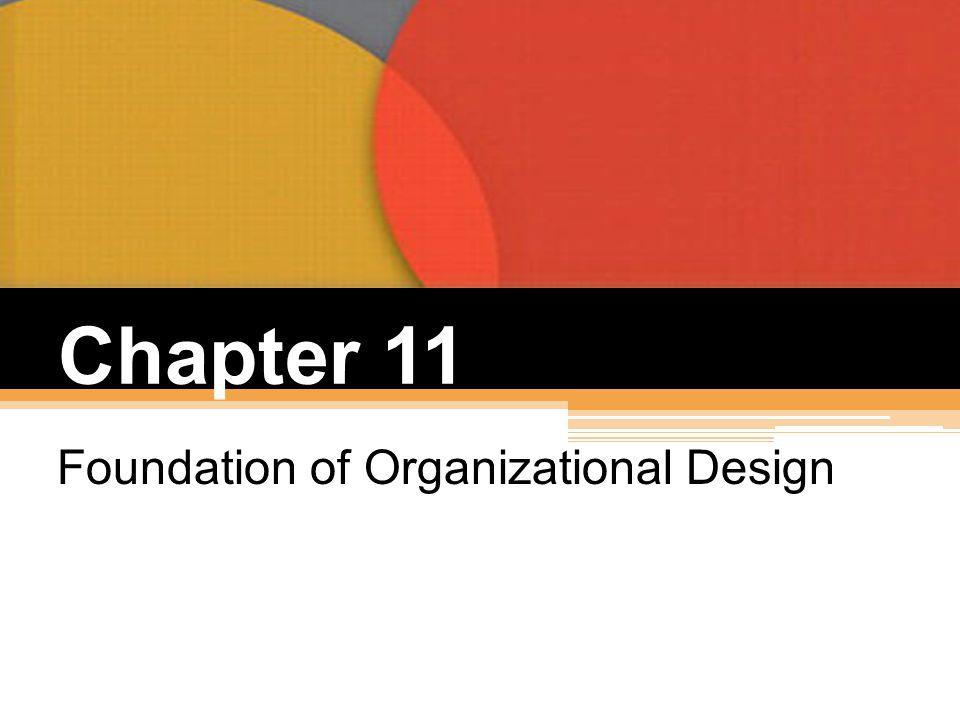 Chapter 11 Foundation of Organizational Design