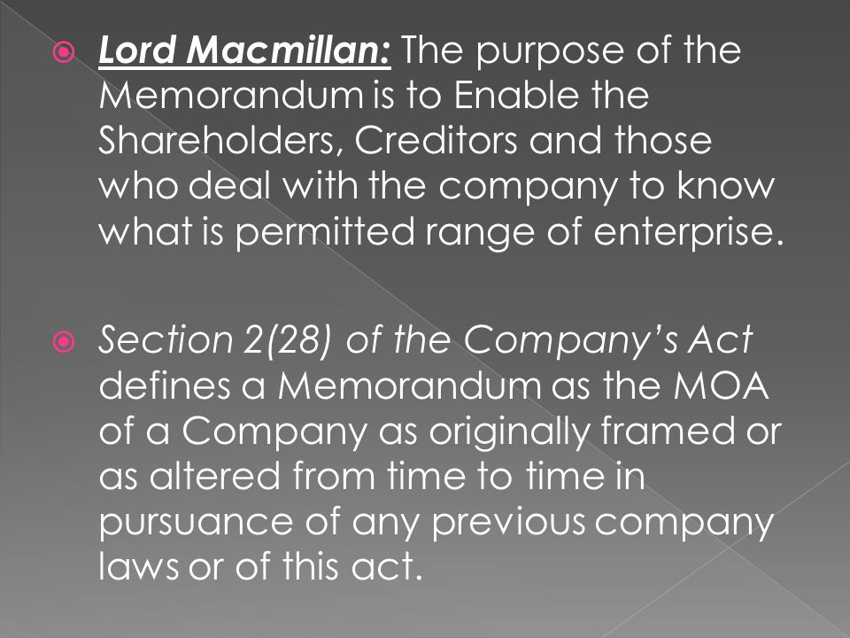  Lord Macmillan: The purpose of the Memorandum is to Enable the Shareholders, Creditors and those who deal with the company to know what is permitted range of enterprise.