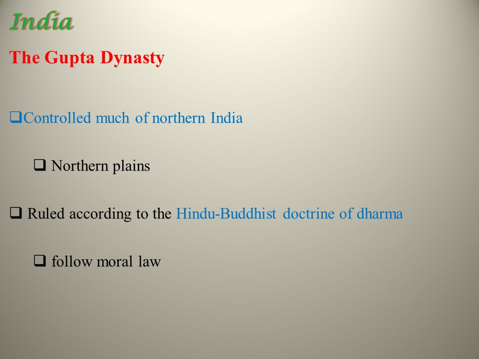 The Gupta Dynasty  Controlled much of northern India  Northern plains  Ruled according to the Hindu-Buddhist doctrine of dharma  follow moral law