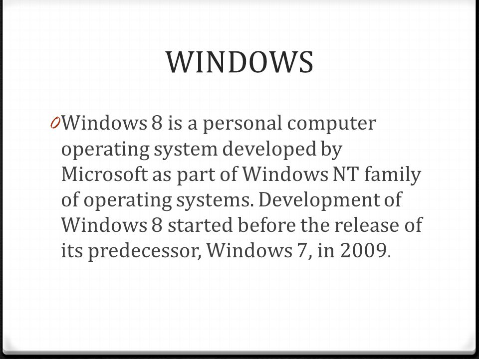 WINDOWS 0 Windows 8 is a personal computer operating system developed by Microsoft as part of Windows NT family of operating systems.