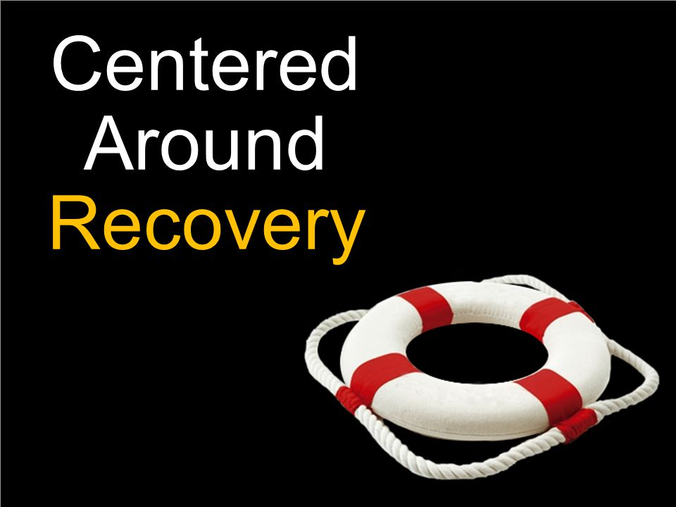 Centered Around Recovery