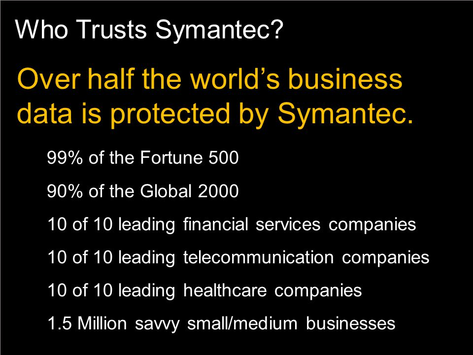 Who Trusts Symantec. Over half the world's business data is protected by Symantec.