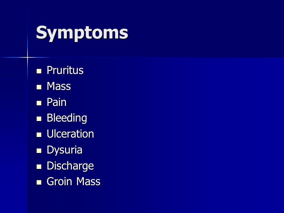 Symptoms May look like: May look like: –Raised –Erythematous –Ulcerated –Condylomatous –Nodular