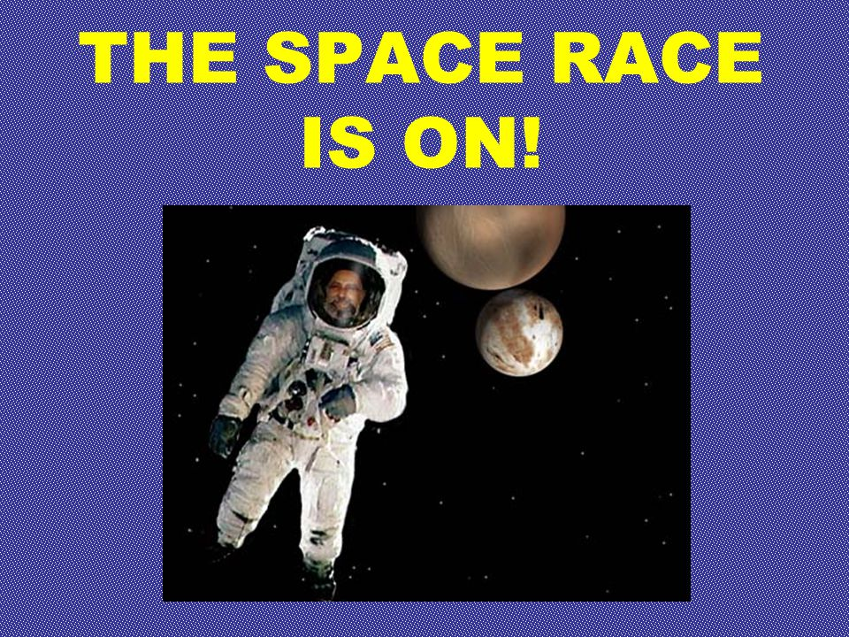 THE SPACE RACE IS ON!