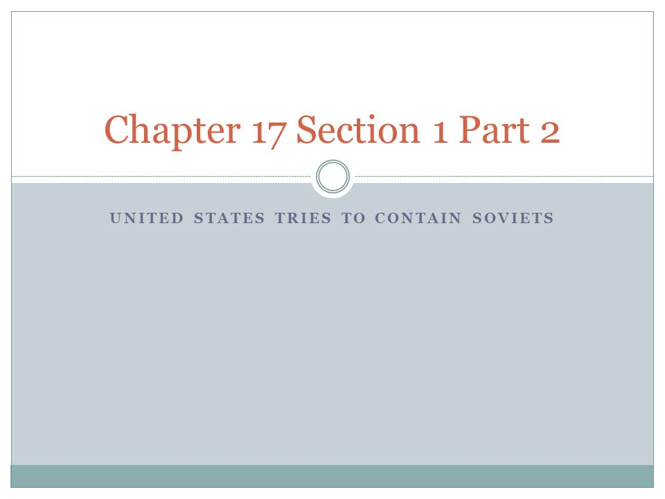 UNITED STATES TRIES TO CONTAIN SOVIETS Chapter 17 Section 1 Part 2