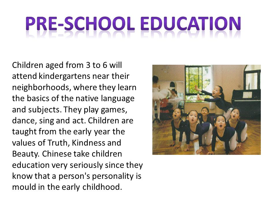 Children aged from 3 to 6 will attend kindergartens near their neighborhoods, where they learn the basics of the native language and subjects.
