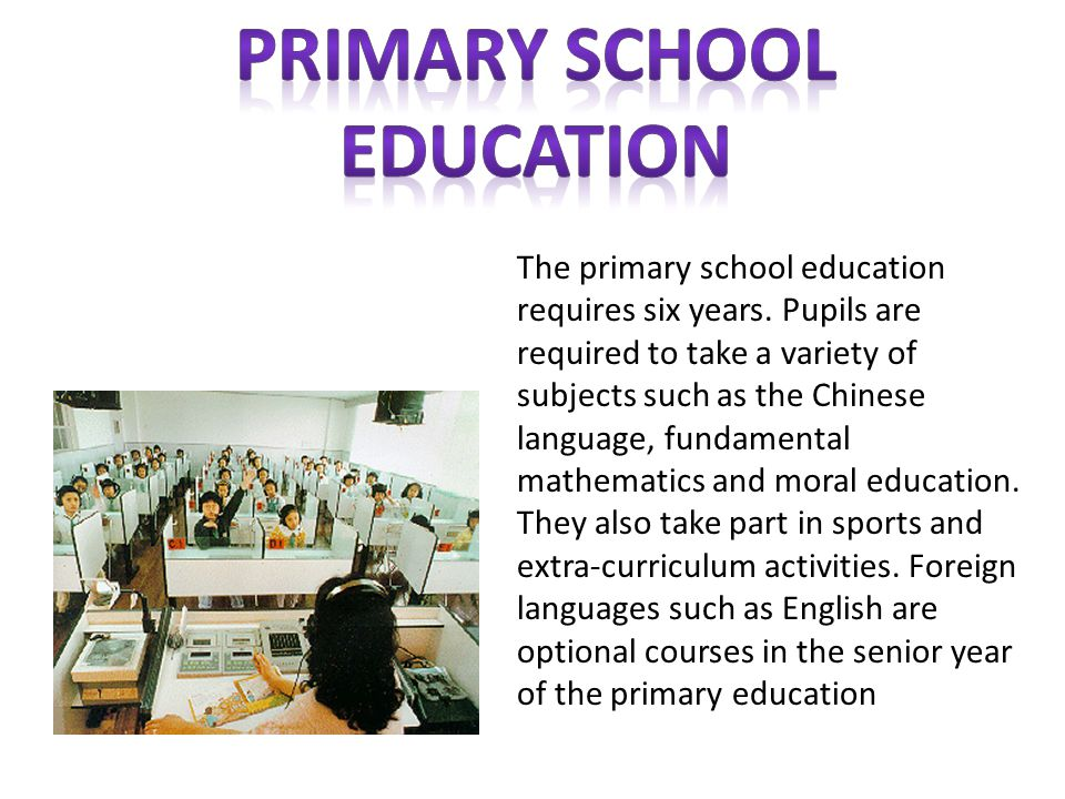 The primary school education requires six years.