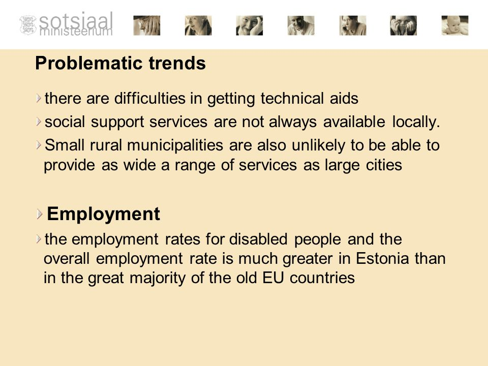 Problematic trends there are difficulties in getting technical aids social support services are not always available locally.