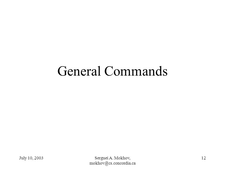 July 10, 2003Serguei A. Mokhov, 12 General Commands