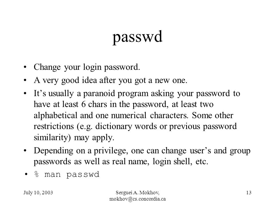 July 10, 2003Serguei A. Mokhov, 13 passwd Change your login password.