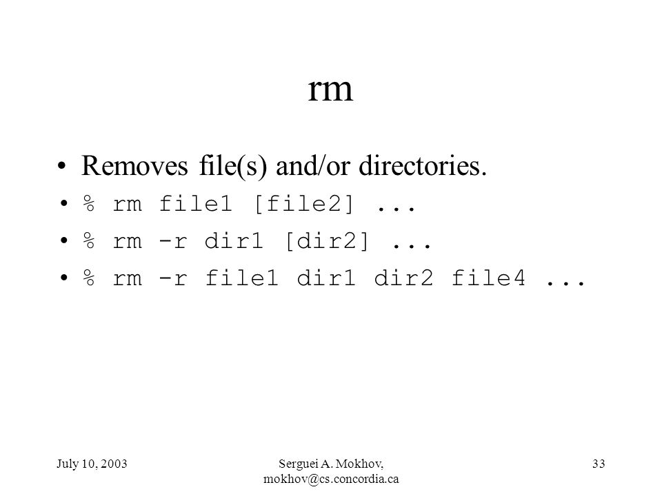 July 10, 2003Serguei A. Mokhov, 33 rm Removes file(s) and/or directories.