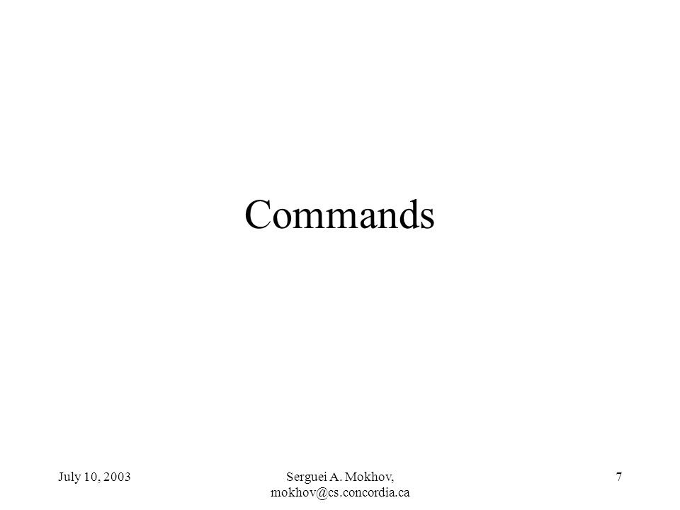 July 10, 2003Serguei A. Mokhov, 7 Commands