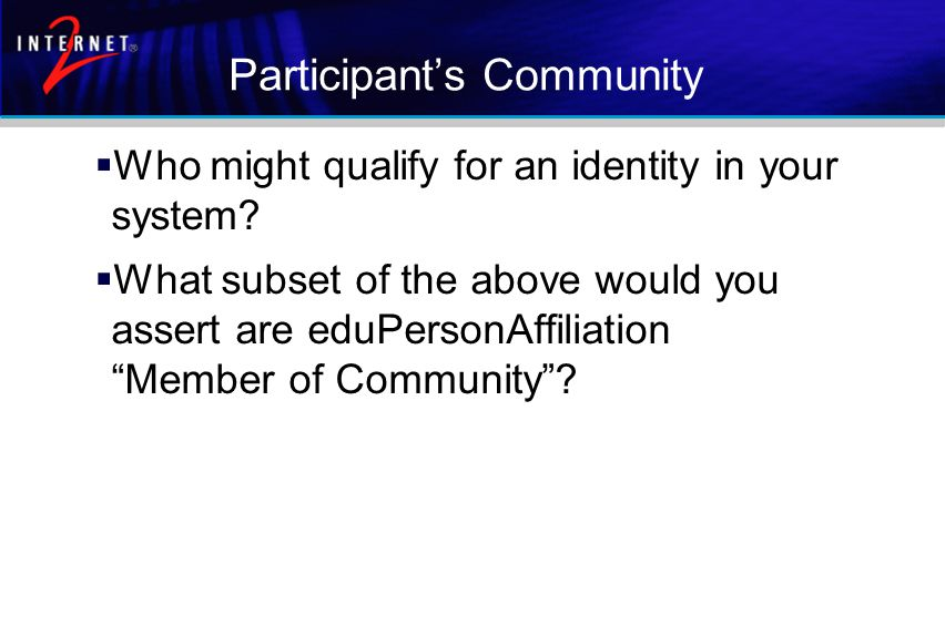 Participant's Community  Who might qualify for an identity in your system.