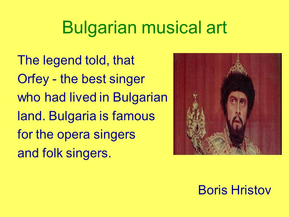 Bulgarian musical art The legend told, that Orfey - the best singer who had lived in Bulgarian land.
