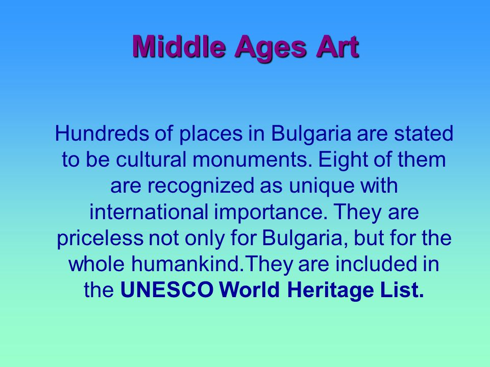Middle Ages Art Hundreds of places in Bulgaria are stated to be cultural monuments.