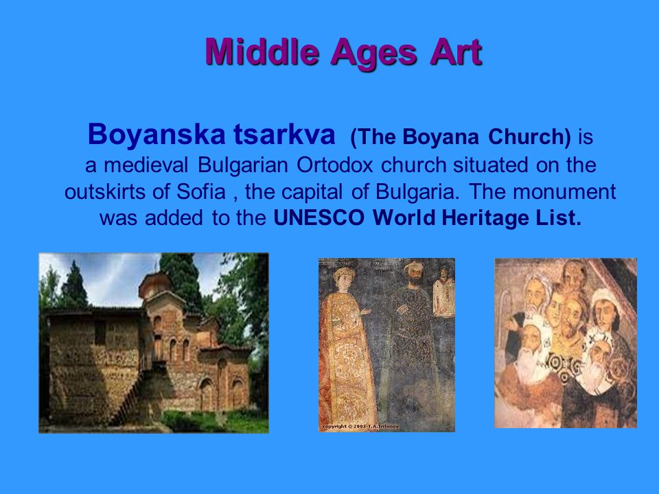 Middle Ages Art Middle Ages Art Boyanska tsarkva (The Boyana Church) is a medieval Bulgarian Ortodox church situated on the outskirts of Sofia, the capital of Bulgaria.