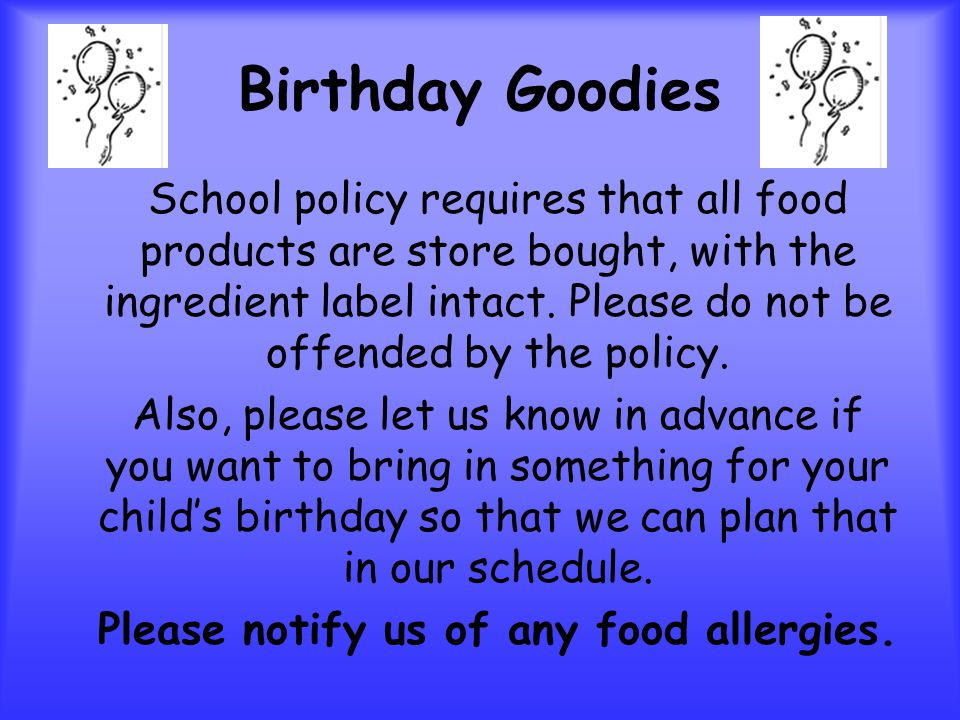 Birthday Goodies School policy requires that all food products are store bought, with the ingredient label intact.