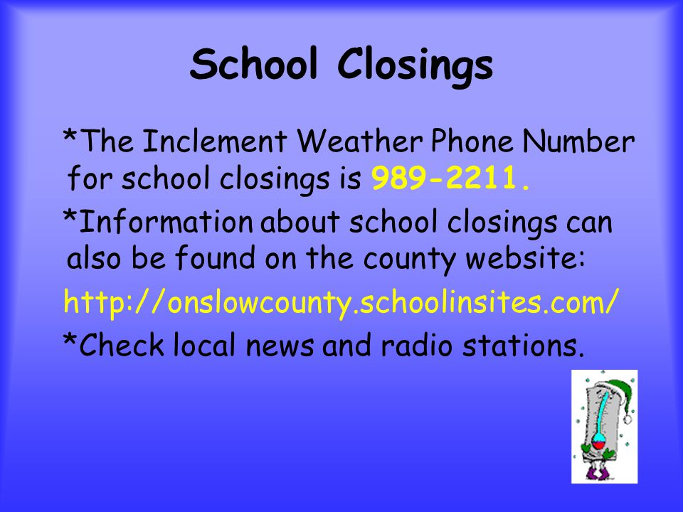School Closings *The Inclement Weather Phone Number for school closings is
