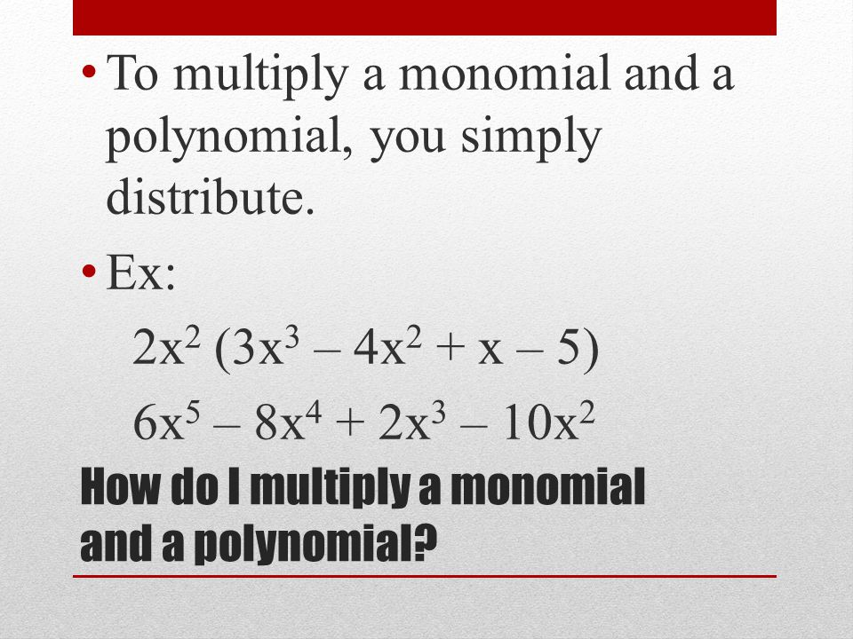 How do I multiply a monomial and a polynomial.