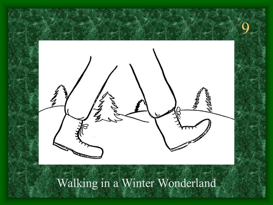 9 Walking in a Winter Wonderland