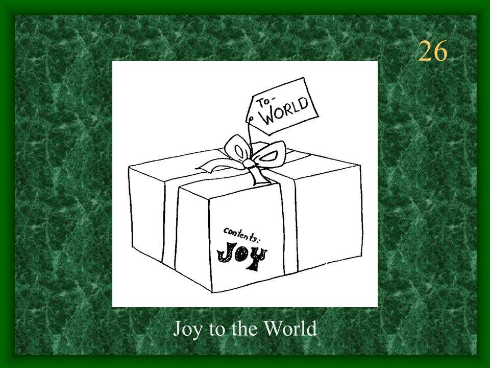 26 Joy to the World