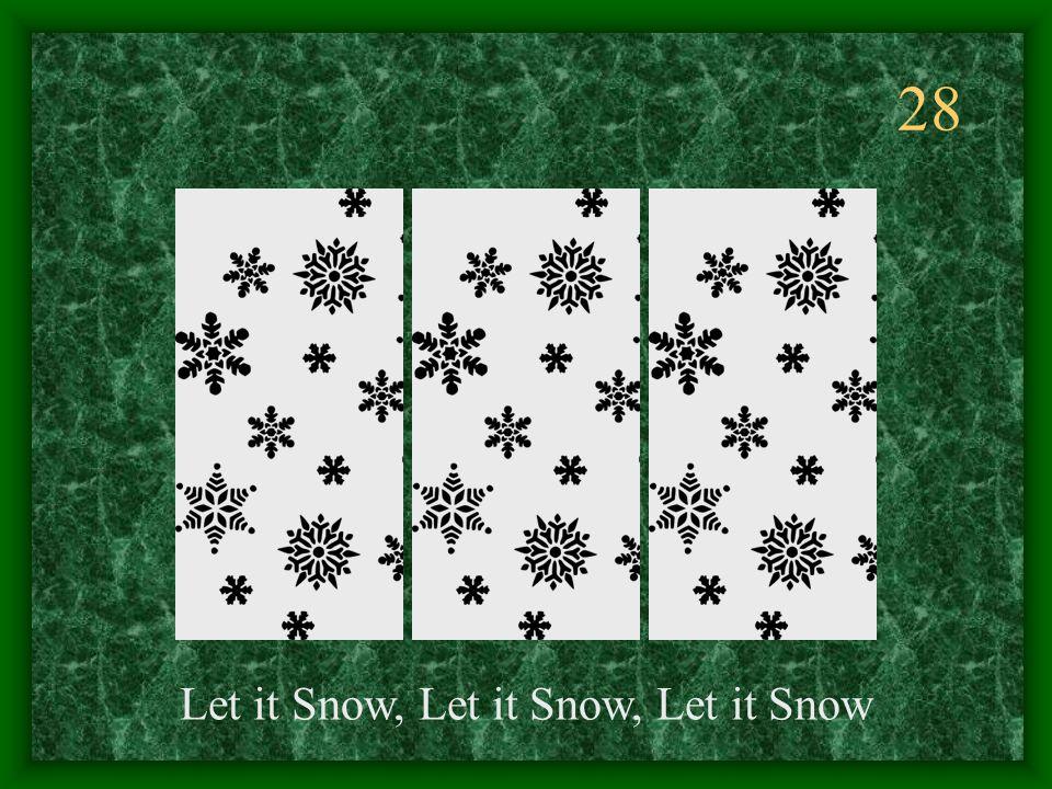28 Let it Snow, Let it Snow, Let it Snow