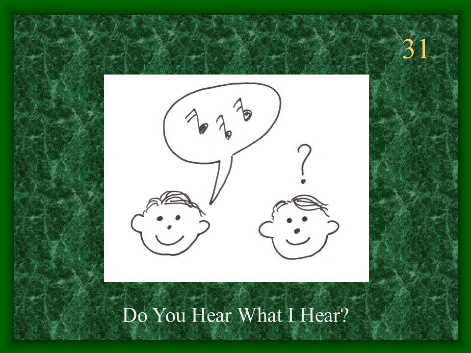 31 Do You Hear What I Hear