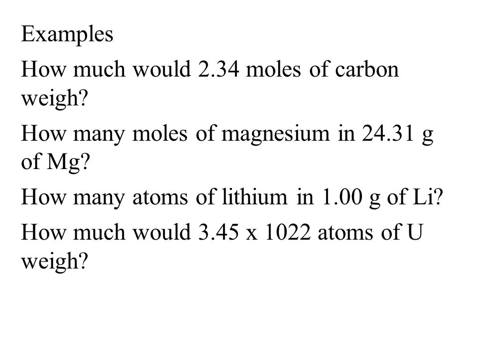 Examples How much would 2.34 moles of carbon weigh.