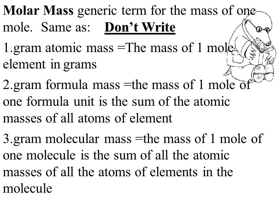 Don't Write Molar Mass generic term for the mass of one mole.