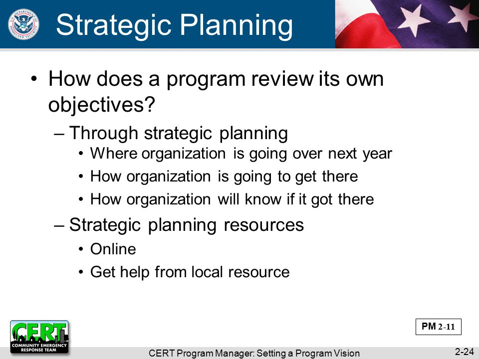 CERT Program Manager: Setting a Program Vision 2-24 Strategic Planning How does a program review its own objectives.