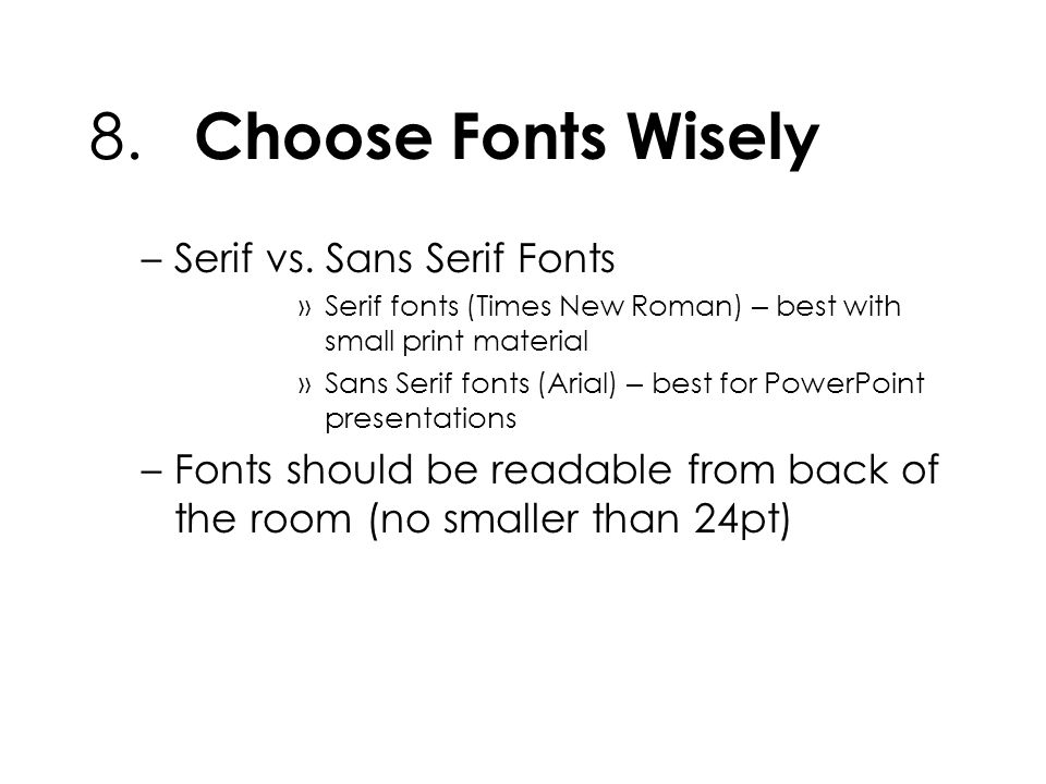 8. Choose Fonts Wisely –Serif vs.