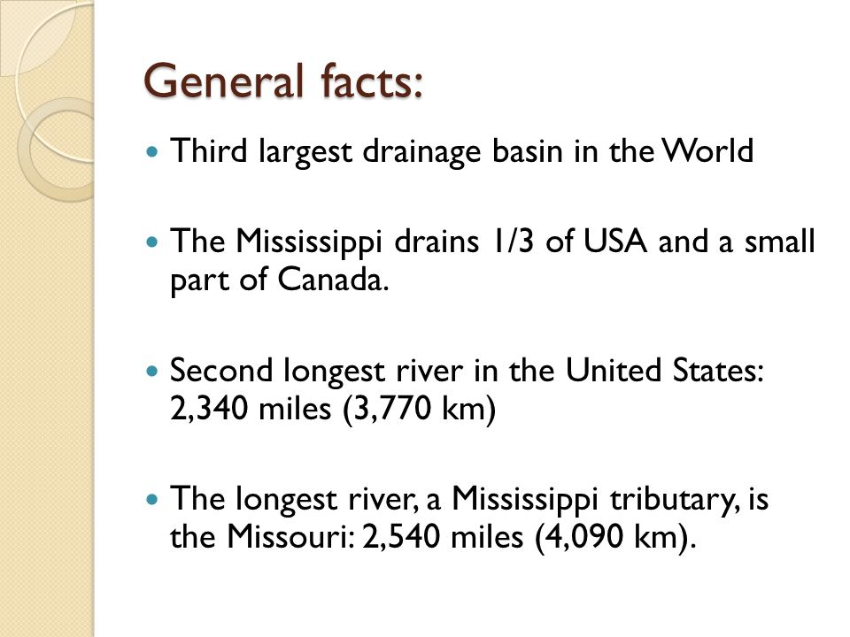 THE MISSISSIPPI RIVER General Facts Third Largest Drainage Basin - What is the third largest river in the world