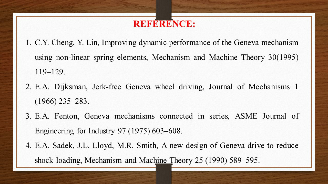 REFERENCE: 1.C.Y. Cheng, Y. Lin, Improving dynamic performance of the Geneva mechanism using non-linear spring elements, Mechanism and Machine Theory