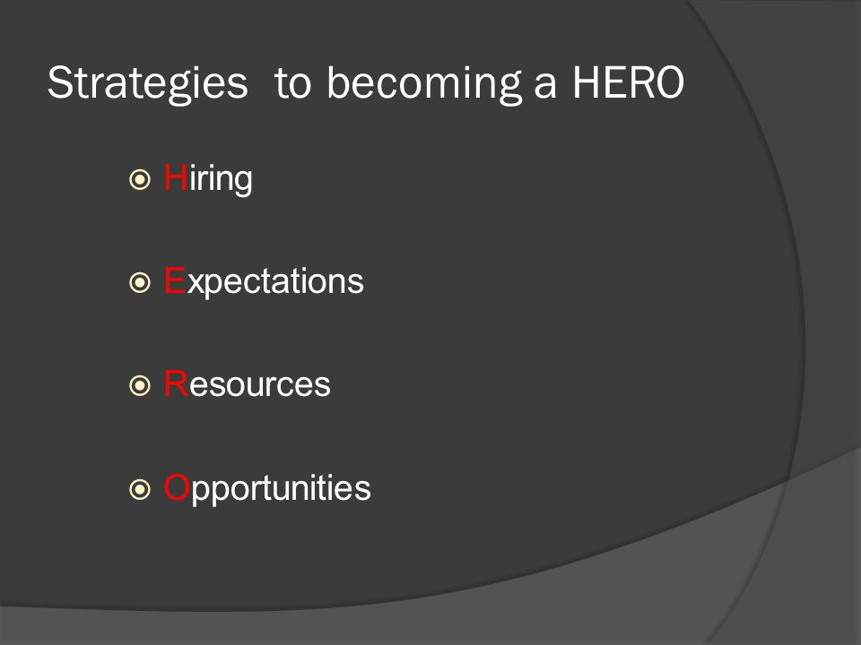 Strategies to becoming a HERO  Hiring  Expectations  Resources  Opportunities