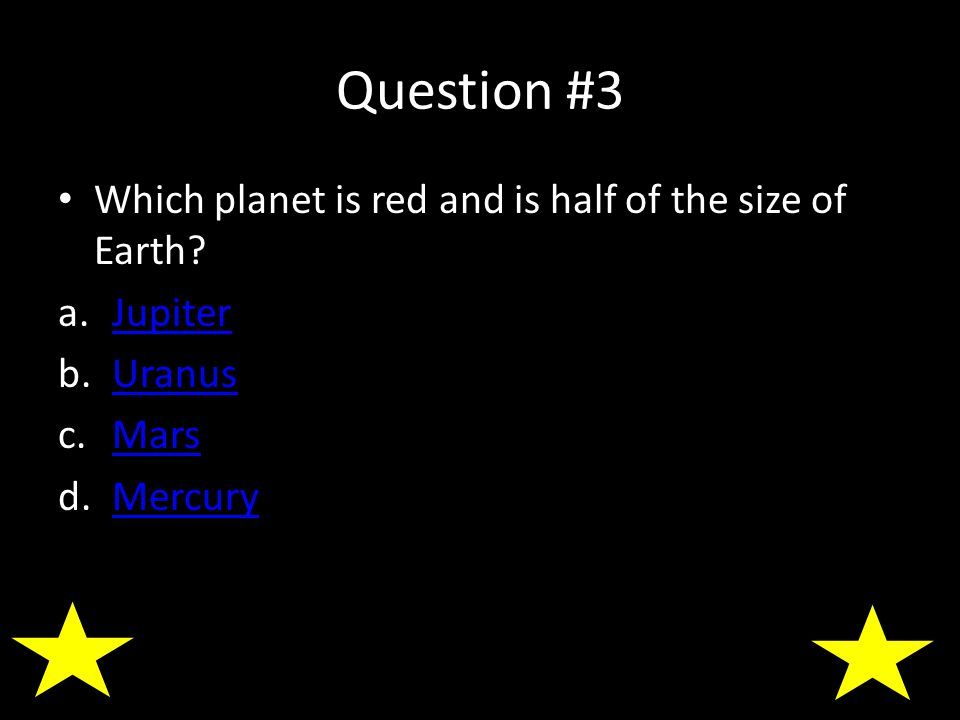 Question #3 Which planet is red and is half of the size of Earth.