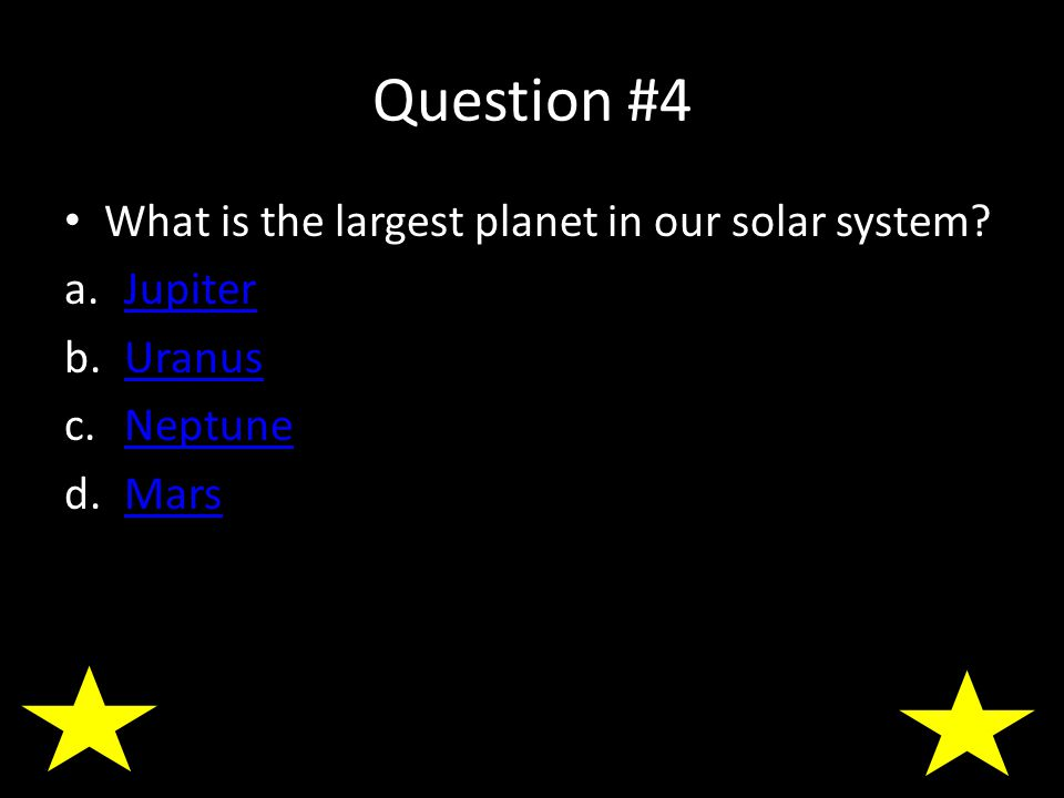Question #4 What is the largest planet in our solar system.