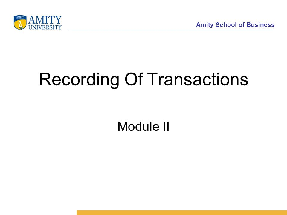 Amity School of Business Recording Of Transactions Module II
