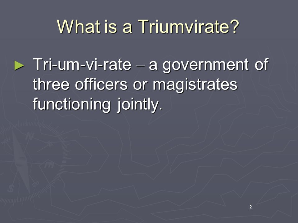 2 What is a Triumvirate.
