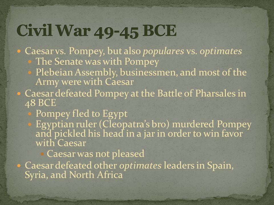 Caesar vs. Pompey, but also populares vs.