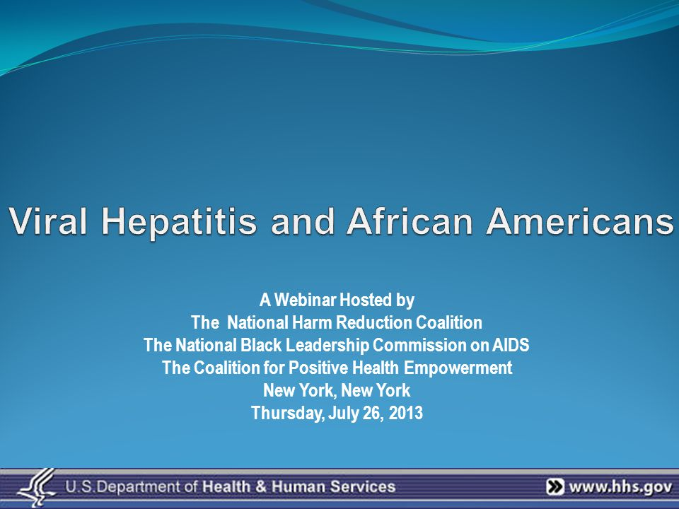 A Webinar Hosted by The National Harm Reduction Coalition The National Black Leadership Commission on AIDS The Coalition for Positive Health Empowerment New York, New York Thursday, July 26, 2013
